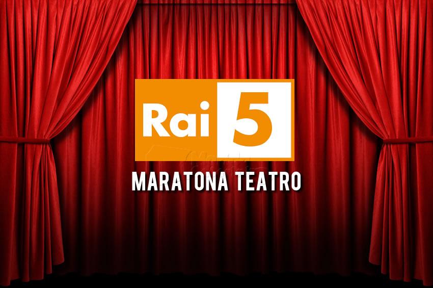 Rai 5 Maratona Teatro 30 maggio